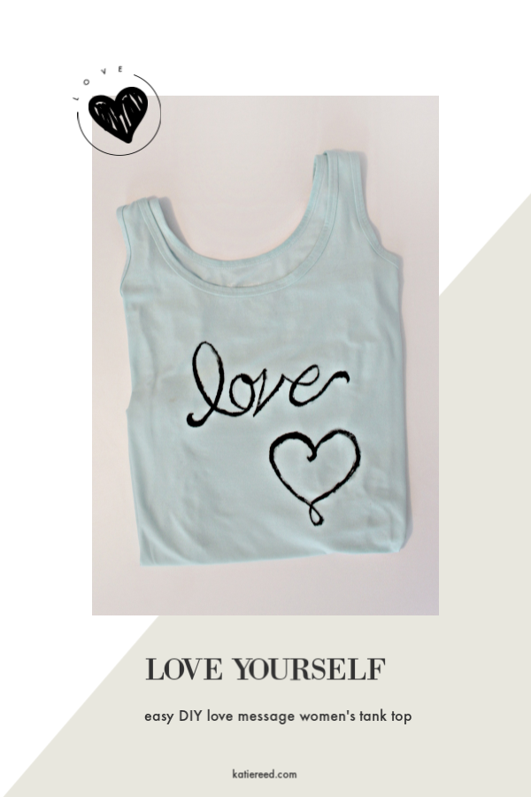 "Adorable DIY ""Love"" Tank Top for Women. A great way to surround yourself with positivity. #selflove #selfcare #fashion"